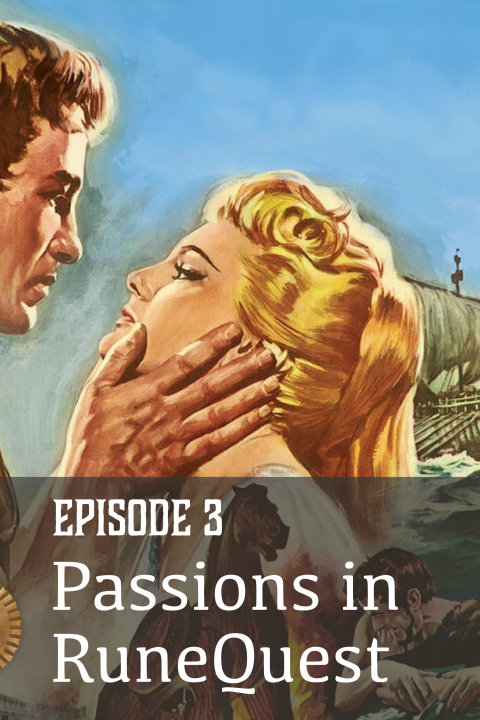 Episode 3: Passions in RuneQuest
